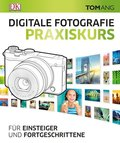 Digitale Fotografie. Praxiskurs