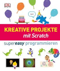 Kreative Projekte mit Scratch - supereasy programmieren