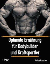 Optimale Ernährung für Bodybuilder und Kraftsportler