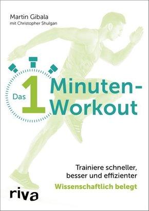 Das 1-Minuten-Workout - Trainiere schneller, besser und effizienter - wissenschaftlich belegt