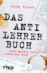 Das Anti-Lehrer-Buch - Eine Mutter setzt sich zur Wehr
