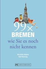 99 x Bremen wie Sie es noch nicht kennen