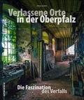 Verlassene Orte in der Oberpfalz