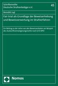 Fair trial als Grundlage der Beweiserhebung und Beweisverwertung im Strafverfahren