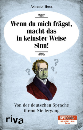 Wenn du mich frägst, macht das in keinster Weise Sinn - Von der deutschen Sprache ihrem Niedergang