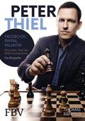 Peter Thiel - Facebook, PayPal, Palantir - Wie Peter Thiel die Welt revolutioniert