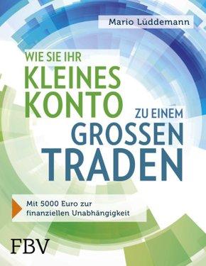 Wie Sie Ihr kleines Konto zu einem großen traden - Mit 5000 Euro zur finanziellen Unabhängigkeit