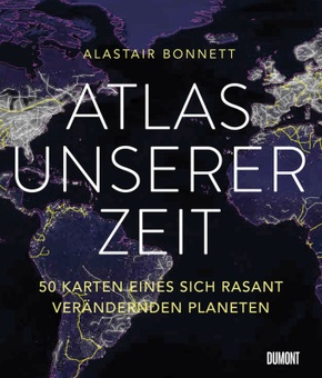 Atlas unserer Zeit - 50 Karten eines sich rasant verändernden Planeten