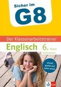 Sicher im G8 - Der Klassenarbeitstrainer Englisch 6. Klasse Gymnasium