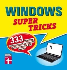 Windows Supertricks - 333 Features, Shortcuts und versteckte Funktionen, die Zeit sparen