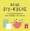 Meine DIY-Küche - 44 x selbstgemacht von Granola bis Kimchi