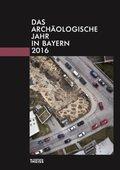 Das archäologische Jahr in Bayern 2016