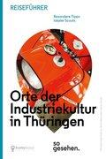 Thüringen Reiseführer: Orte der Industriekultur in Thüringen so gesehen