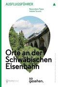 Stuttgart Ausflugsführer: Orte an der Schwäbischen Eisenbahn so gesehen
