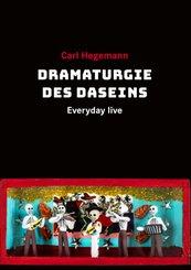 Everyday live, Dramaturgie des Daseins