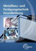 Metallbau- und Fertigungstechnik Grundbildung, m. 1 CD-ROM
