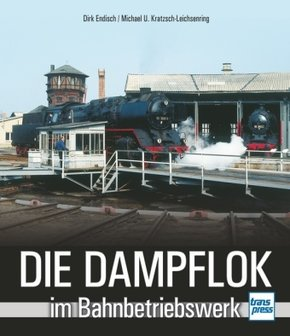 Die Dampflok im Bahnbetriebswerk