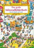 Das große Wimmelbilderbuch. Durch Stadt und Land