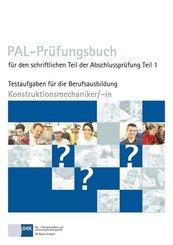 PAL-Prüfungsbuch für den schriftlichen Teil der Abschlussprüfung Teil 1 Konstruktionsmechaniker/- in