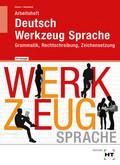 Deutsch - Werkzeug Sprache: Grammatik, Rechtschreibung, Zeichensetzung, Arbeitsheft mit eingedruckten Lösungen