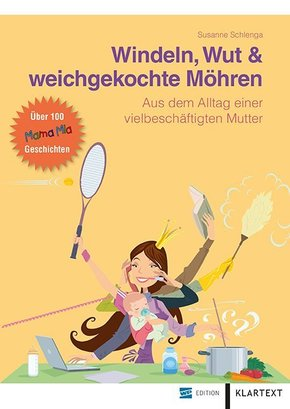Mama Mia - Windeln, Wut & weichgekochte Möhren