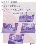 Wege zur Metropole Ruhr - Heimat im Wandel