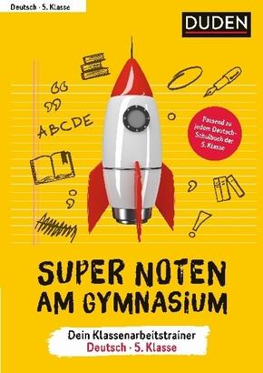 Super Noten am Gymnasium - Dein Klassenarbeitstrainer Deutsch 5. Klasse