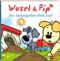 Wusel & Pip. Der Zaubergarten steht Kopf