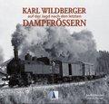 Karl Wildberger - Auf der Jagd nach den letzten Dampfrössern