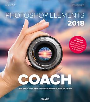 Photoshop Elements 2018 COACH - Ihr persönlicher Trainer: Wissen, wie es geht