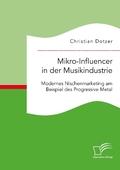 Mikro-Influencer in der Musikindustrie. Modernes Nischenmarketing am Beispiel des Progressive Metal