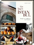 Ein Tag in Istanbul - Rezepte & Geschichten vom Bosporus