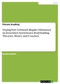 Doping bzw. Gebrauch illegaler Substanzen im freizeitlich betriebenen Bodybuilding. Theorien, Motive und Ursachen