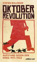 Oktoberrevolution. Aufstand gegen den Krieg 1917-1922