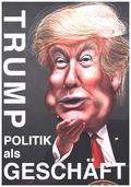 Trump - Politik als Geschäft