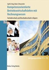 Kompetenzorientierte Betriebswirtschaftslehre mit Rechnungwesen - Fachoberschule und Berufsoberschule in Bayern - Jahrga