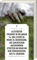Altstädter Friedhof in Erlangen, 14. Mai, 10 Uhr 30, meine 35. Beerdigung, die zahlreichen Nachkommen streiten am Grab u
