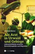 Als Arzt in Urwald und Gebirge