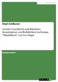 """Gender, Geschlecht und Klischees. Konstruktion von Weiblichkeit im Roman """"Mandelkern"""" von Lea Singer"""