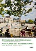 Gartenjahr 2016 - Raum für Begegnungen / Année du jardin 2016 - Espace de rencontres