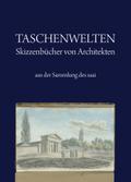Taschenwelten - Skizzenbücher von Architekten aus der Sammlung des saai