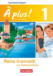 À plus! Nouvelle édition, Ausgabe Bayern: 6. Jahrgangsstufe - Meine Grammatik zum Selberschreiben; Bd.1