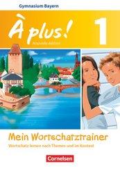 À plus! Nouvelle édition, Ausgabe Bayern: 6. Jahrgangsstufe, Mein Wortschatztrainer; Bd.1