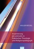 Inszenierung als Leitmotiv in Praktischer Theologie und Religionspädagogik