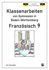 Französisch 9 (nach À plus! 4) Klassenarbeiten von Gymnasien in Baden-Württemberg mit Lösungen