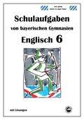 Englisch 6 (English G) Schulaufgaben von bayerischen Gymnasien mit Lösungen