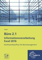 Büro 2.1 - Kaufmann/Kauffrau für Büromanagement: Büro 2.1 Informationsverarbeitung Excel 2016, m. CD-ROM
