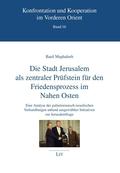 Die Stadt Jerusalem als zentraler Prüfstein für den Friedensprozess im Nahen Osten