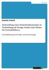Entwicklung eines Sicherheitskonzeptes in Verbindung mit Design. Studie eines Helms für Downhill-Racer