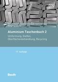 Aluminium-Taschenbuch: Umformung von Aluminium-Werkstoffen, Gießen von Aluminium-Teilen, Oberflächenbehandlung von Aluminium, Recycling und Öko; .2